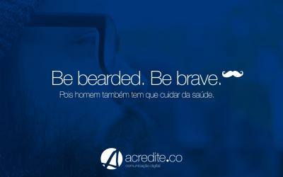Be bearded. Be brave. Movember e Novembro Azul.